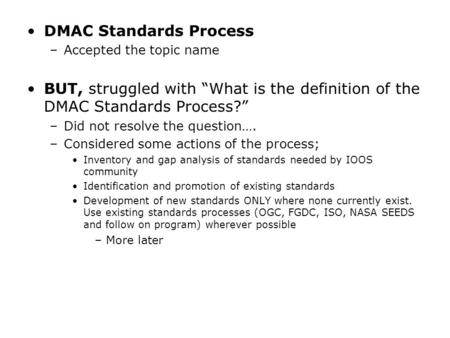 "DMAC Standards Process –Accepted the topic name BUT, struggled with ""What is the definition of the DMAC Standards Process?"" –Did not resolve the question…."