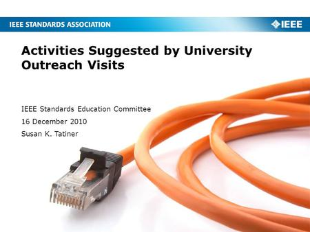 Activities Suggested by University Outreach Visits IEEE Standards Education Committee 16 December 2010 Susan K. Tatiner.
