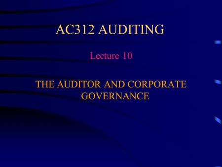 AC312 AUDITING Lecture 10 THE AUDITOR AND CORPORATE GOVERNANCE.