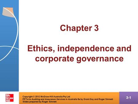 3-1 Chapter 3 Ethics, independence and corporate governance Copyright © 2012 McGraw-Hill Australia Pty Ltd PPTs t/a Auditing and Assurance Services in.