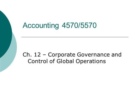 Accounting 4570/5570 Ch. 12 – Corporate Governance and Control of Global Operations.