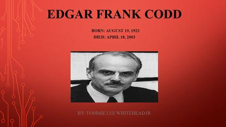 EDGAR FRANK CODD BORN: AUGUST 19, 1923 DIED: APRIL 18, 2003 BY: TOMMIE LEE WHITEHEAD JR.
