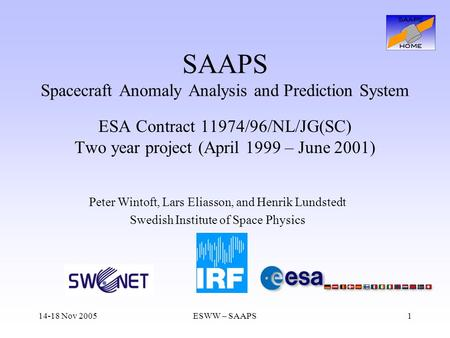 14-18 Nov 2005ESWW – SAAPS1 SAAPS Spacecraft Anomaly Analysis and Prediction System ESA Contract 11974/96/NL/JG(SC) Two year project (April 1999 – June.