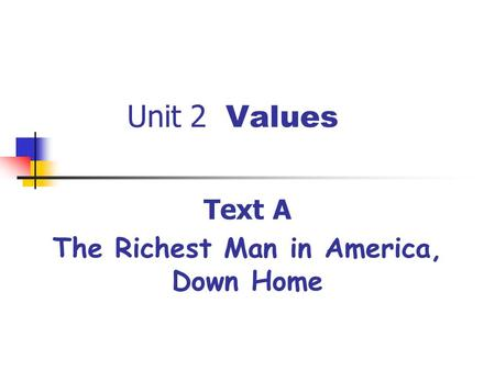 Unit 2 Values Text A The Richest Man in America, Down Home.