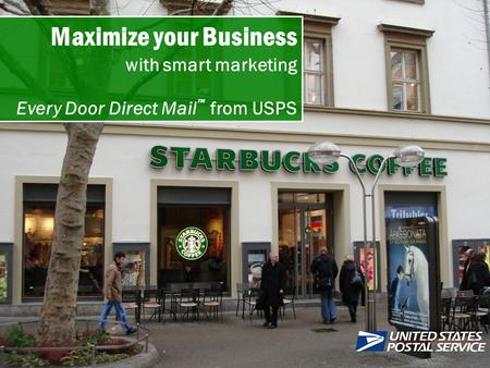 Maximize your Business with smart marketing Every Door Direct Mail from USPS TM.