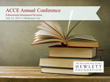 ACCE Annual Conference Educational Attainment Division July 24, 2013 Oklahoma City.