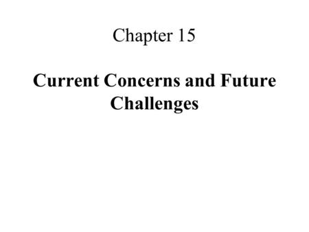 Chapter 15 Current Concerns and Future Challenges.