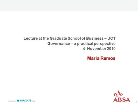 Lecture at the Graduate School of Business – UCT Governance – a practical perspective 4 November 2010 Maria Ramos 1.