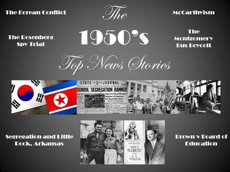 The 1950's Top News Stories The Korean Conflict McCarthyism