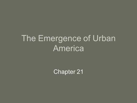 The Emergence of Urban America Chapter 21. I. Explosive Urban Growth.