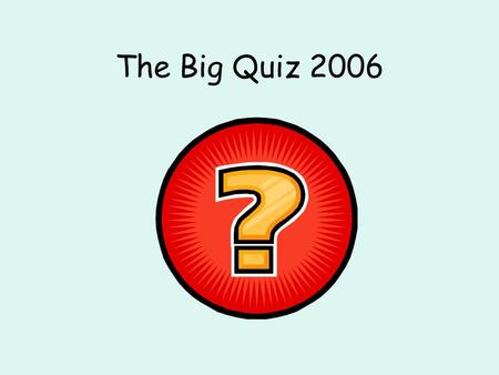 The Big Quiz 2006. Round 1 TV and Film In which film was the word Supercalifragilisticexpialidocious used? Question 1.