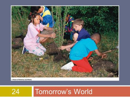 24Tomorrow's World. Overview of Chapter 24  Living Sustainably  Sustainable Living: A Plan of Action  Changing Personal Attitude and Practices  What.