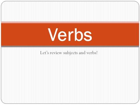 Let's review subjects and verbs!