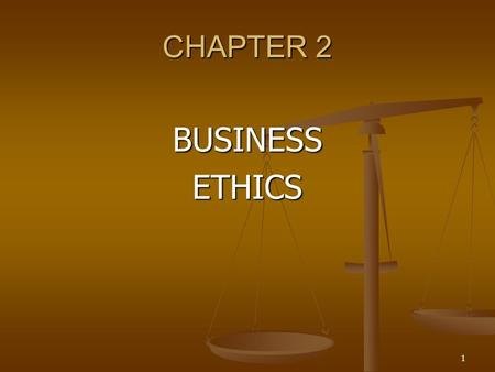 1 CHAPTER 2 BUSINESSETHICS. 2 ETHICS THE STUDY OF HOW PEOPLE OUGHT TO ACT.