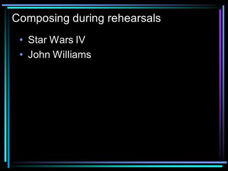 Composing during rehearsals Star Wars IV John Williams.