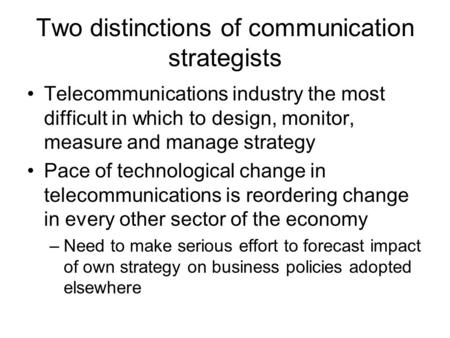 Two distinctions of communication strategists Telecommunications industry the most difficult in which to design, monitor, measure and manage strategy Pace.