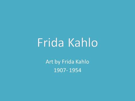 Art by Frida Kahlo 1907- 1954 Interpretation We think that this painting is set in New York because in the background you can notice The Statue of.