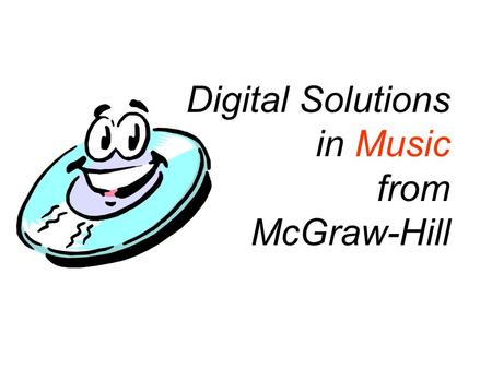 Digital Solutions in Music from McGraw-Hill. Digital Solutions Online Learning Center ChartPlayer OnMusic.