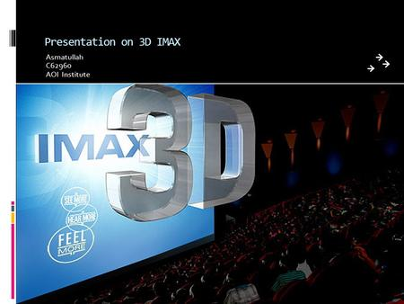 Presentation on 3D IMAX Asmatullah C62960 AOI Institute.