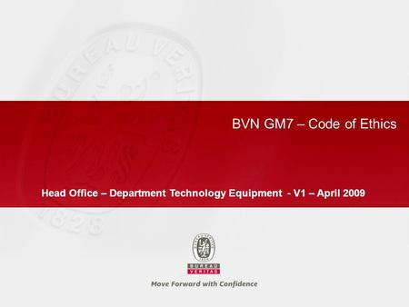 BVN GM7 – Code of Ethics Head Office – Department Technology Equipment - V1 – April 2009.