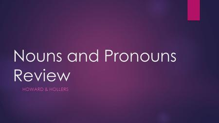 Nouns and Pronouns Review HOWARD & HOLLERS Common Nouns  Common Nouns are any person, place, or thing. Common nouns are not capitalized.  the city.