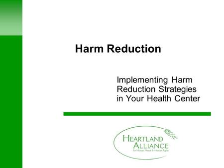 Harm Reduction Implementing Harm Reduction Strategies in Your Health Center.
