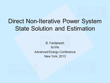 Direct Non-Iterative Power System State Solution and Estimation B. Fardanesh NYPA Advanced Energy Conference New York, 2013.