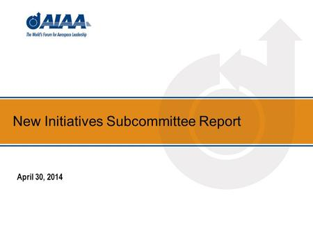 New Initiatives Subcommittee Report April 30, 2014.