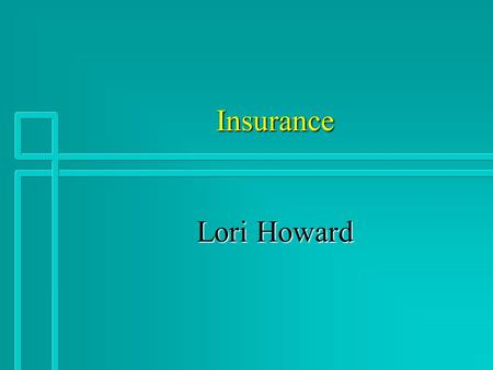 Insurance Lori Howard. Terms n Claim n Premium n Deductible n Benefits n Primary Coverage n Secondary Coverage n Rider n Exclusions n Provider n Co-pay.