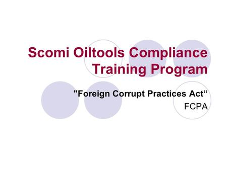 "Scomi Oiltools Compliance Training Program Foreign Corrupt Practices Act"" FCPA."