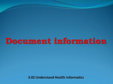 Document information 3.02 Understand Health Informatics