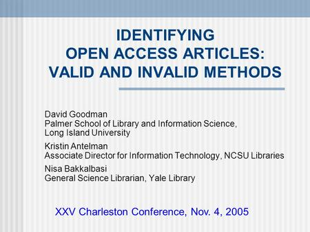 IDENTIFYING OPEN ACCESS ARTICLES: VALID AND INVALID METHODS David Goodman Palmer School of Library and Information Science, Long Island University Kristin.