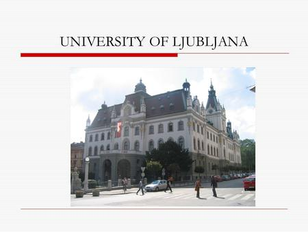 UNIVERSITY OF LJUBLJANA. UNIVERSITY HISTORY Established in 1919 -22 faculties -3 academies -1 university college -A traditional, comprehensive and research.