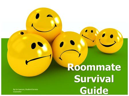 Roommate Survival Guide By Lin Lawson, Student Service Counselor.