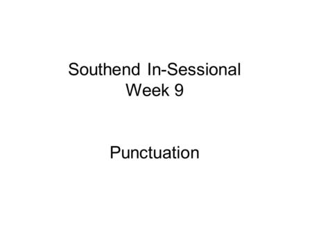 Southend In-Sessional Week 9 Punctuation