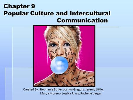 popular culture and communication notes Culture is communication and communication is culture every culture around the world has a unique language this language is made up of ideals, values, beliefs, traditions, and further attributes that constitute the essence of one's ways of communication.