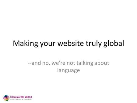 Making your website truly global --and no, we're not talking about language.