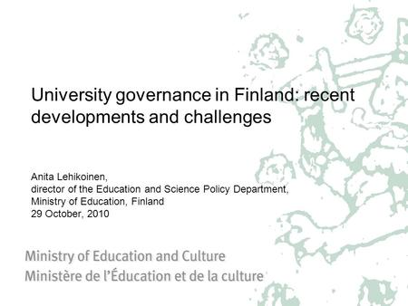 University governance in Finland: recent developments and challenges Anita Lehikoinen, director of the Education and Science Policy Department, Ministry.