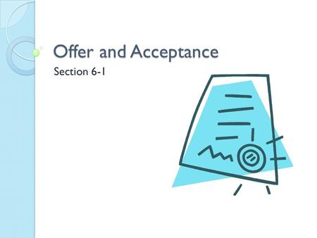 Offer and Acceptance Section 6-1. What is a contract? A contract is an agreement between 2 or more parties that creates a legal obligation.
