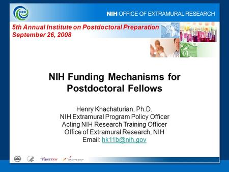 NIH Funding Mechanisms for Postdoctoral Fellows Henry Khachaturian, Ph.D. NIH Extramural Program Policy Officer Acting NIH Research Training Officer Office.