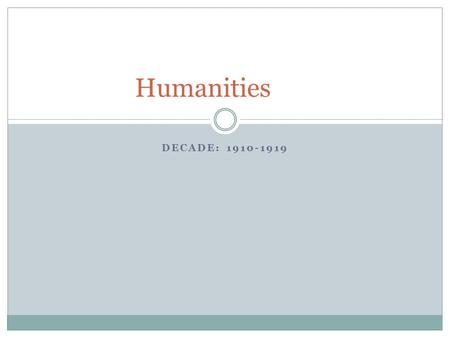 DECADE: 1910-1919 Humanities. Basic Info The 1910s was a decade of great change for America. During this decade the US was first considered a world leader.