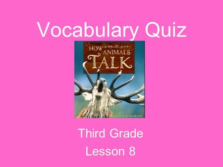Vocabulary Quiz Third Grade Lesson 8 We had a _______ over the kind of music we wanted to play at our party. dominant conflict grooms.