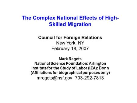 1 Division of Science Resources Statistics The Complex National Effects of High- Skilled Migration Council for Foreign Relations New York, NY February.