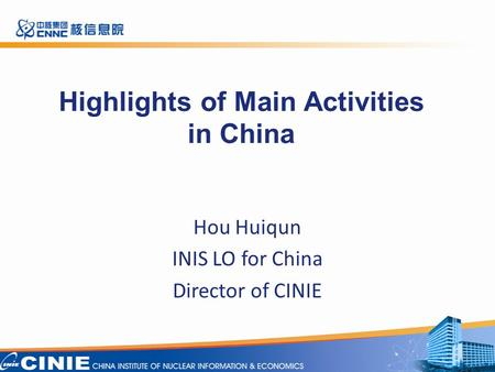Highlights of Main Activities in China Hou Huiqun INIS LO for China Director of CINIE 1.
