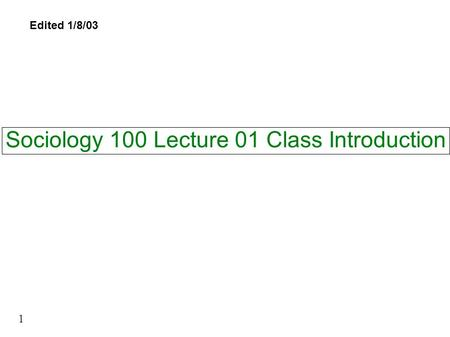Sociology 100 Lecture 01 Class Introduction 1 Edited 1/8/03.