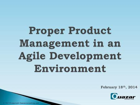 2/18/14 copyright Quazarconsulting.com.  Understand the role of the Product Owner  Understand the role of the Product Manager  Compare and contrast.