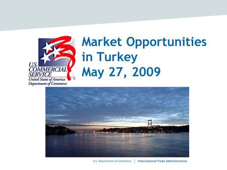 Market Opportunities in Turkey May 27, 2009. Turkey and its Neighbors.