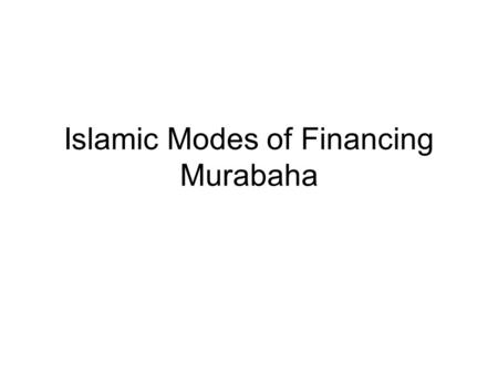 Islamic Modes of Financing Murabaha. Summary of the Previous Lecture In previous lecture we discussed the; Governing features of Islamic banking system.