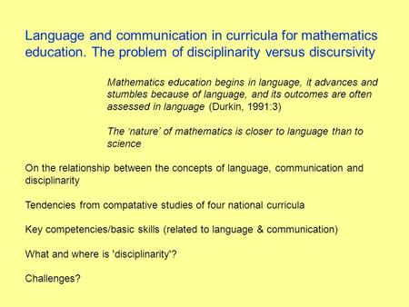 Language and communication in curricula for mathematics education. The problem of disciplinarity versus discursivity Mathematics education begins in language,