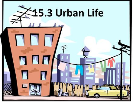 15.3 Urban Life. A. The changing cities- small—big 1. The impact of technology 1.Steel/skyscrapers 2.Elevators- Elisha Otis 3.Mass transit- trolley cars,
